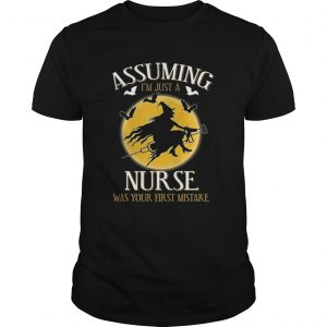 Assuming im just a nurse was your first mistake TShirt Unisex