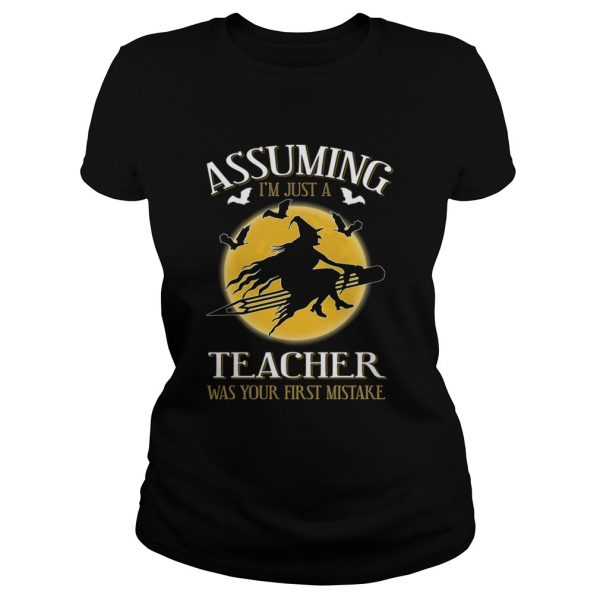 Assuming im just a teacher was your first mistake TShirt Classic Ladies