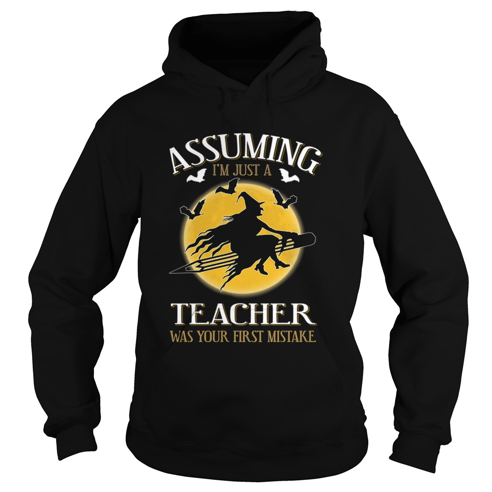Assuming im just a teacher was your first mistake TShirt Hoodie