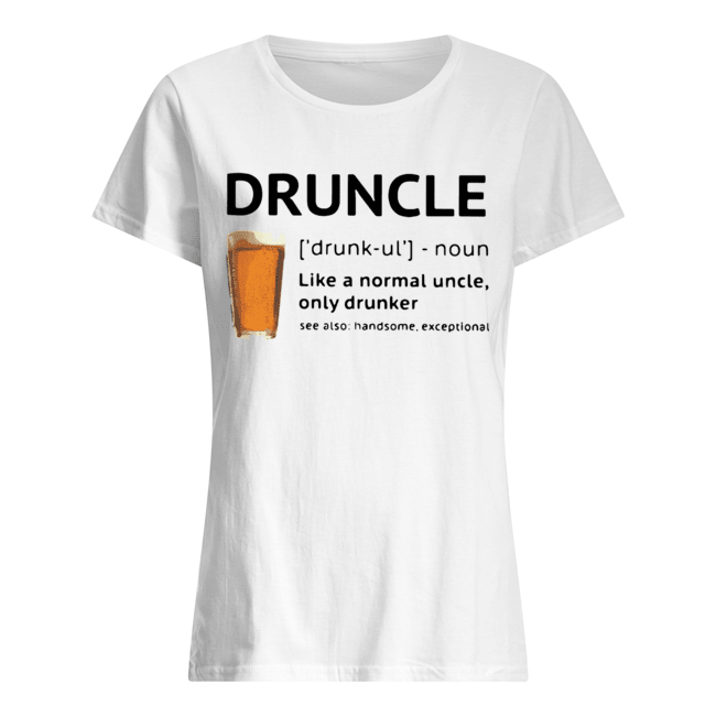 Beer Druncle Like A Normal Uncle Only Drunker Shirt Classic Women's T-shirt