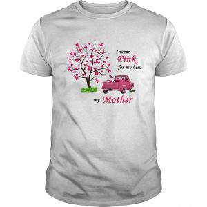 Breast cancer awareness I wear Pink for my hero my mother  Unisex