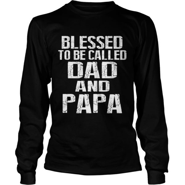 Father Day Blessed To Be Called Dad And Papa TShirt LongSleeve