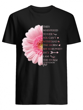 Floral They Whispered To her You Can't Withstand The Storm T-Shirt