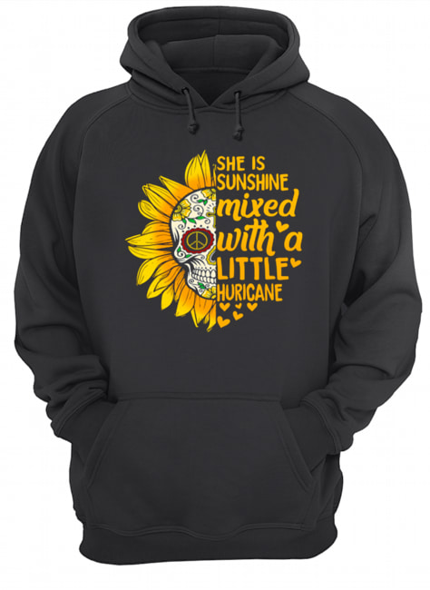 Flower Skull she is sunshine mixed with a little huricane  Unisex Hoodie