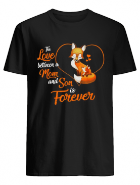 Fox the love between a Mom and Son is forever shirt