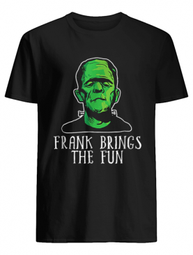 Frank Brings The Fun Funny Frankenstein Halloween shirt