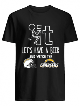 Fuck it let's have a beer and watch the Los Angeles Chargers shirt