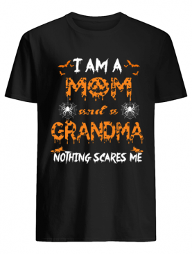 Halloween I Am A Mom And A Grandma Nothing Scares Me T-Shirt