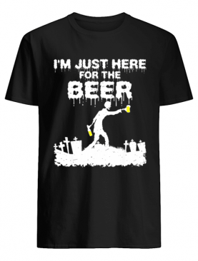 I'm Just Here For The Beer Zombie Funny Halloween Costume shirt