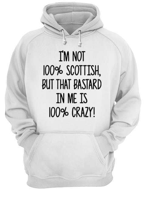 I'm not 100% Scottish but that bastard in me is 100% crazy  Unisex Hoodie
