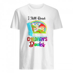 I Still Read Childrens Books Shirt Gift Readers Reading Book T-Shirt Classic Men's T-shirt
