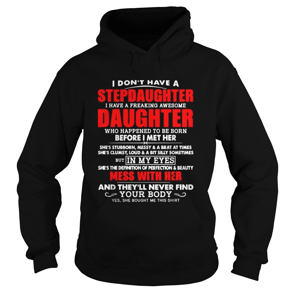 I dont have a stepdaughter I have a freaking awesome daughter Hoodie