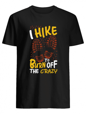 I hike to burn of the crazy shirt