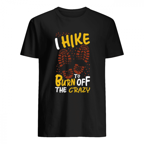 I hike to burn of the crazy  Classic Men's T-shirt