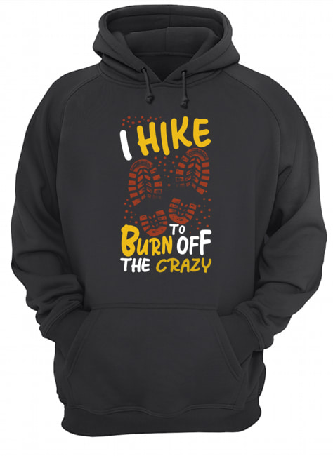 I hike to burn of the crazy  Unisex Hoodie