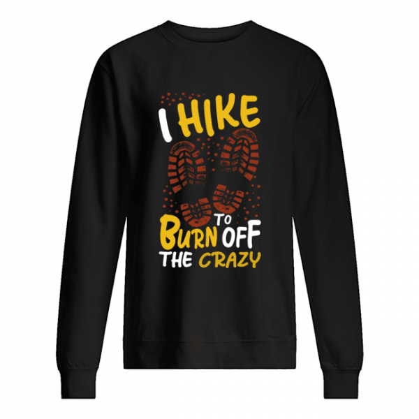 I hike to burn of the crazy  Unisex Sweatshirt