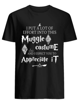 I put a lot of Effort into this Muggle costume and I expect you to Appreciate Harry Potter shirt
