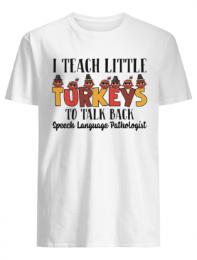 I teach little turkeys to talk back speech language pathologist shirt