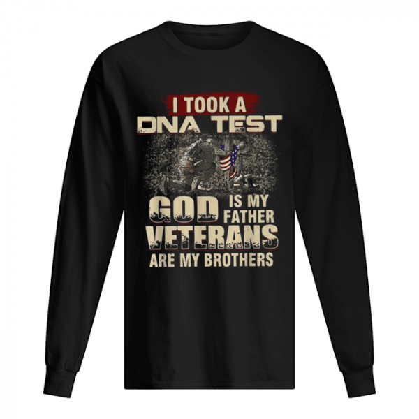 I took a DNA test God is My Father Veterans are My Brothers  Long Sleeved T-shirt