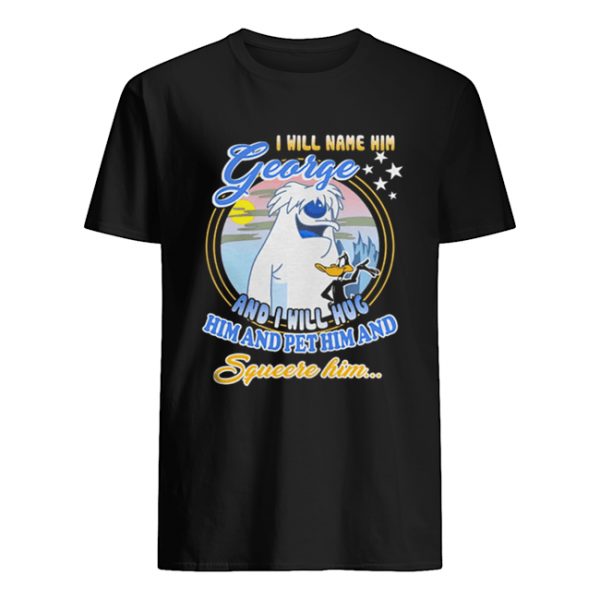I will name him George and i will hug him pet him squeeze him  Classic Men's T-shirt