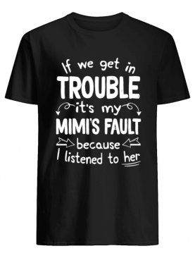 If We Get In Trouble It's My Mimi's Fault T-Shirt