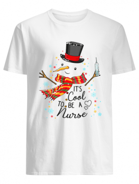 It's Cool To Be A Nurse Snowman Christmas Gift T-Shirt