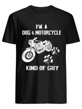 I'm A Dog & Motorcycle Kind Of Guy T-Shirt