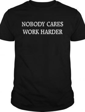 John Harbaugh nobody cares work harder shirt
