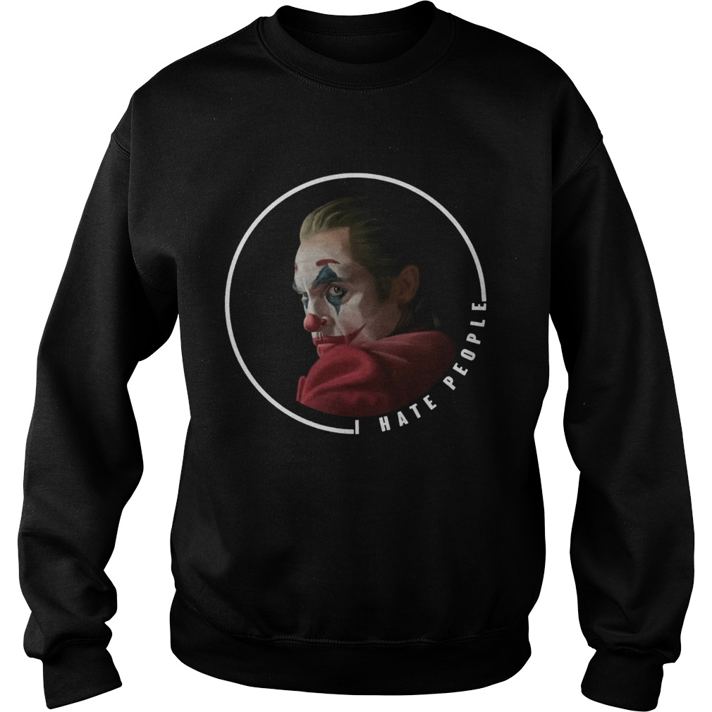 Joker I Hate People Shirt Sweatshirt