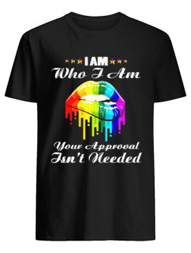 LGBT lips I am who I am your approval isnt needed shirt