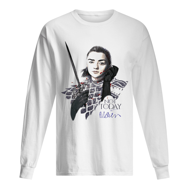Maisie Williams Signature Game Of Thrones Arya Stark Not Today Long Sleeved T-shirt