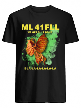 Ml 41 Fll Team We Get Shit Done Bla La La Shirt