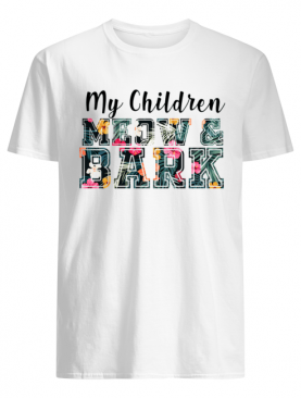 My Children Meow & Bark Cat Lover Gift T-Shirt
