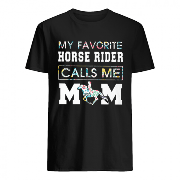 My Favorite Horse Rider Calls Me Mom Floral  Classic Men's T-shirt
