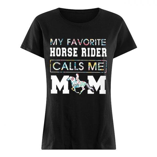 My Favorite Horse Rider Calls Me Mom Floral  Classic Women's T-shirt
