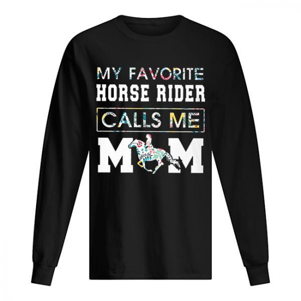 My Favorite Horse Rider Calls Me Mom Floral  Long Sleeved T-shirt