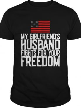 My girlfriends husband fights for your freedom American flag shirt