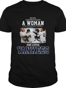 Never underestimate a woman who understands baseball and loves Yankees shirt