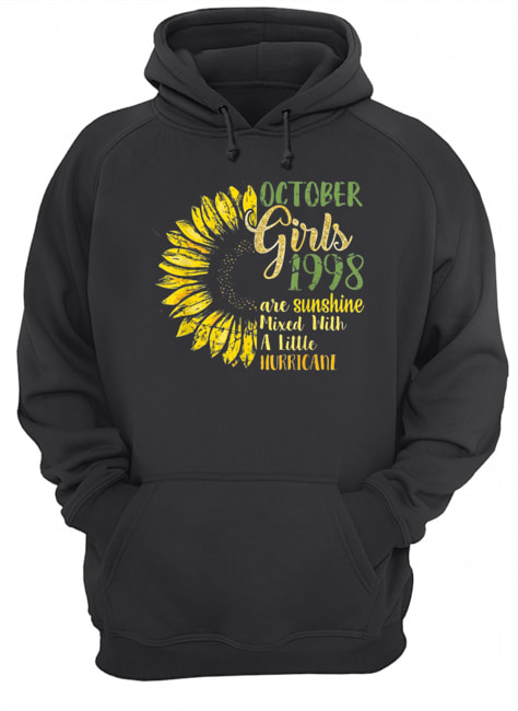 October Girls 1998 Are Sunshine Mixed With A Little Hurricane Sunflower T-s Unisex Hoodie