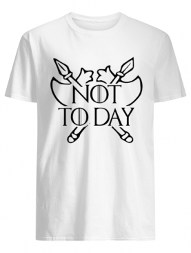 Poleax Game Of Thrones Not Today shirt