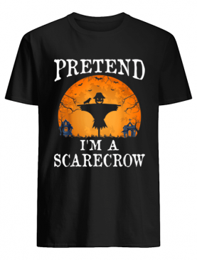 Pretend I'm A SCARECROW Funny Halloween Party Costume Gift shirt