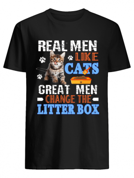 Real Men Like Cats Great Men Change The Litter Box T-Shirt