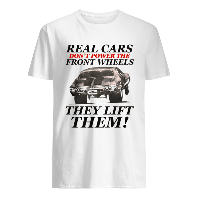 Real cars don't power the front wheels they lift them Classic Men's T-shirt