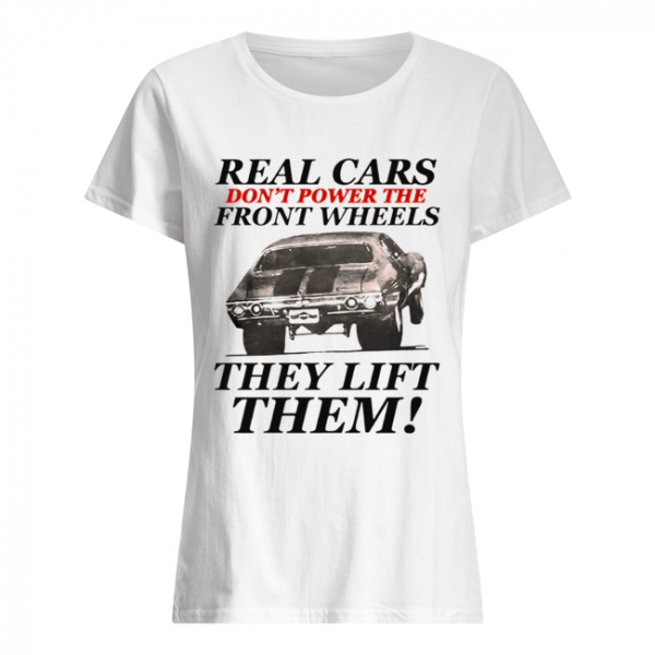 Real cars don't power the front wheels they lift them  Classic Women's T-shirt