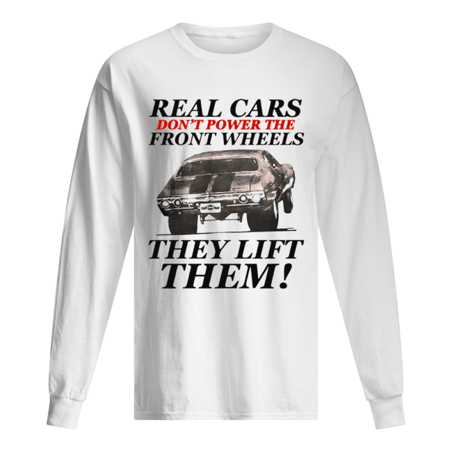 Real cars don't power the front wheels they lift them Long Sleeved T-shirt