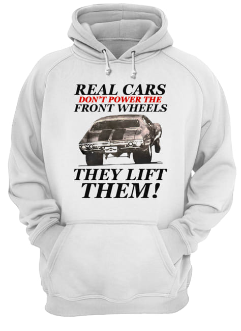 Real cars don't power the front wheels they lift them  Unisex Hoodie