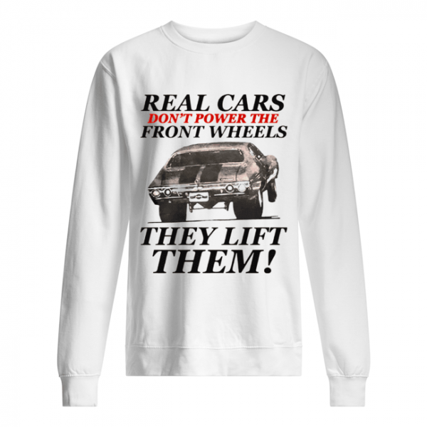 Real cars don't power the front wheels they lift them  Unisex Sweatshirt