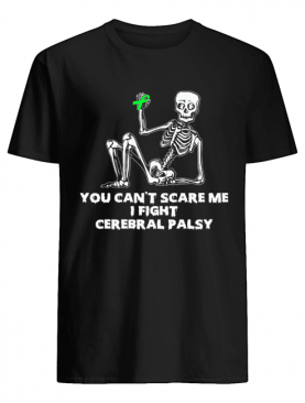 Skeleton you can't scare me I fight cerebral palsy shirt