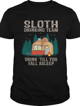 Sloth Drinking Team Drink Till You Fall Asleep TShirt