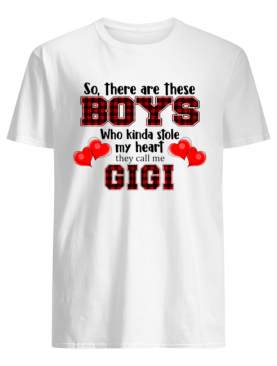 So, there are these boy who kinda stole my heart they call me gigi T-Shirt